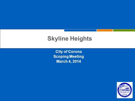 City of Corona Scoping Meeting March 4, 2014 Skyline Heights.