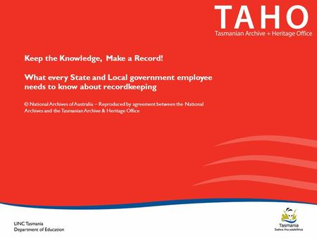 Keep the Knowledge, Make a Record! What every State and Local government employee needs to know about recordkeeping © National Archives of Australia –