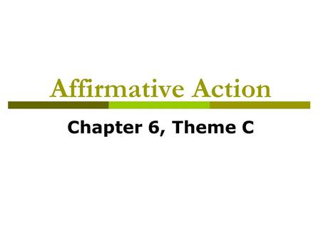 Affirmative Action Chapter 6, Theme C. Affirmative Action Solution  Define it!  What are the two views of the practice?  Compensatory action (helping.