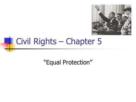 "Civil Rights – Chapter 5 ""Equal Protection"". Race, the Constitution, and Public Policy The Era of Slavery Dred Scott v. Sandford (1857) – African Americans."
