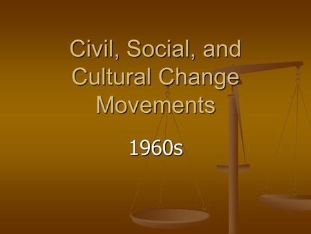 Civil, Social, and Cultural Change Movements 1960s.
