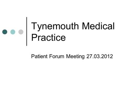 Tynemouth Medical Practice Patient Forum Meeting 27.03.2012.