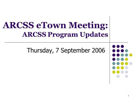 1 ARCSS eTown Meeting: ARCSS Program Updates Thursday, 7 September 2006.