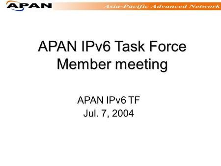APAN IPv6 Task Force Member meeting APAN IPv6 TF Jul. 7, 2004.