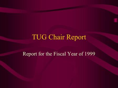 TUG Chair Report Report for the Fiscal Year of 1999.
