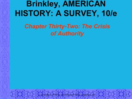 Copyright ©1999 by the McGraw-Hill Companies, Inc.1 Brinkley, AMERICAN HISTORY: A SURVEY, 10/e Chapter Thirty-Two: The Crisis of Authority.