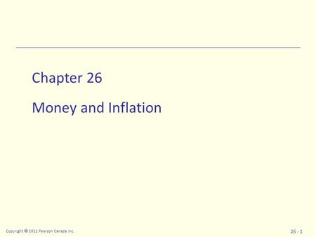 Copyright  2011 Pearson Canada Inc. 26 - 1 Chapter 26 Money and Inflation.