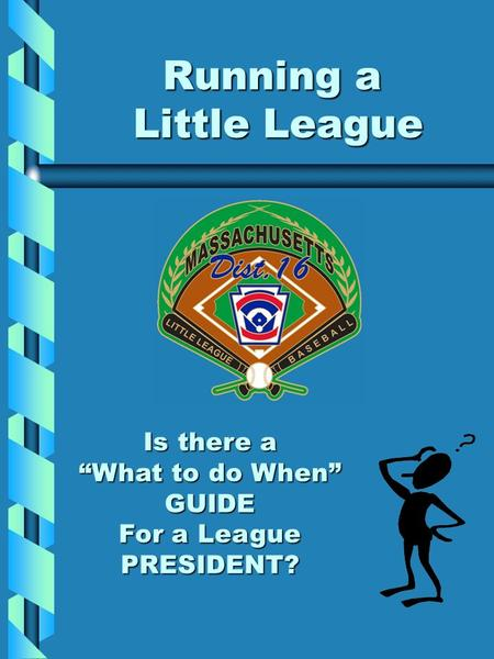 "Running a Little League Is there a ""What to do When"" GUIDE For a League PRESIDENT?"