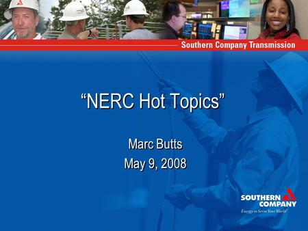 """NERC Hot Topics"" Marc Butts May 9, 2008 Marc Butts May 9, 2008."