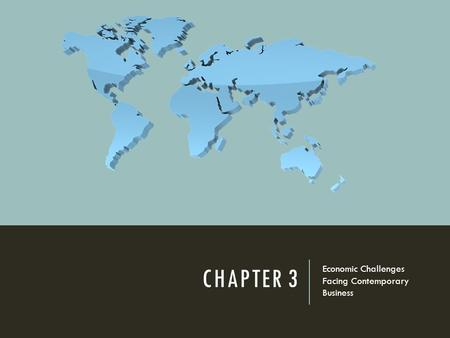 CHAPTER 3 Economic Challenges Facing Contemporary Business.