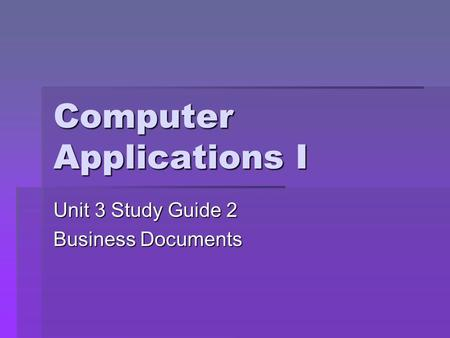 Computer Applications I Unit 3 Study Guide 2 Business Documents.