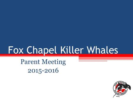 Fox Chapel Killer Whales Parent Meeting 2015-2016.