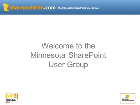 Welcome to the Minnesota SharePoint User Group. Agenda Quick Introduction Announcements and News 2007 Microsoft Office System Licensing and Pricing Real-World.