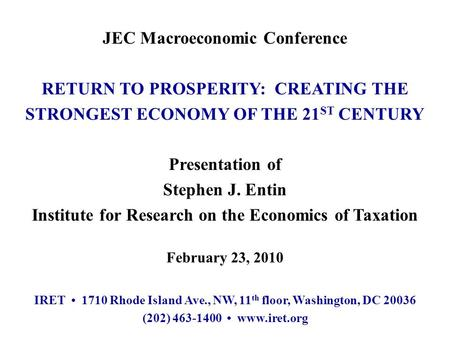 JEC Macroeconomic Conference RETURN TO PROSPERITY: CREATING THE STRONGEST ECONOMY OF THE 21 ST CENTURY Presentation of Stephen J. Entin Institute for Research.