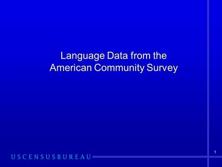 1 Language Data from the American Community Survey.