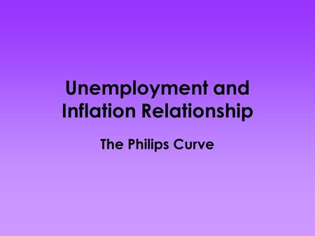Unemployment and Inflation Relationship The Philips Curve.