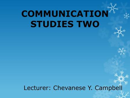 COMMUNICATION STUDIES TWO Lecturer: Chevanese Y. Campbell.