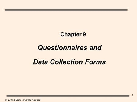 1 Chapter 9 Questionnaires and Data Collection Forms © 2005 Thomson/South-Western.
