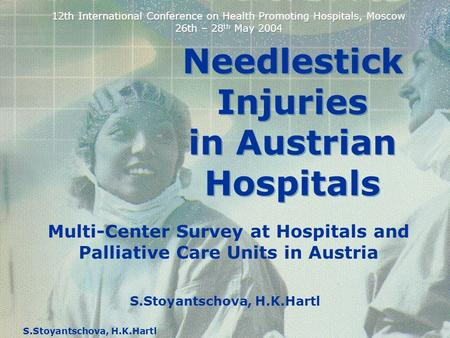 S.Stoyantschova, H.K.Hartl Needlestick Injuries in Austrian Hospitals Needlestick Injuries in Austrian Hospitals Multi-Center Survey at Hospitals and Palliative.
