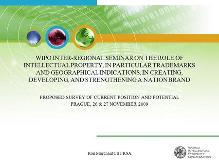 Ron Marchant CB FRSA WIPO INTER-REGIONAL SEMINAR ON THE ROLE OF INTELLECTUAL PROPERTY, IN PARTICULAR TRADEMARKS AND GEOGRAPHICAL INDICATIONS, IN CREATING,