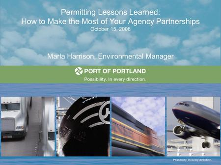 Permitting Lessons Learned: How to Make the Most of Your Agency Partnerships October 15, 2008 Marla Harrison, Environmental Manager.