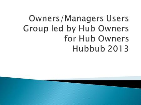  Hubowner's group led by hubzero team met monthly in person and online.  Pro: hubzero team led the effort and organized presentations  Pro: Consistent.
