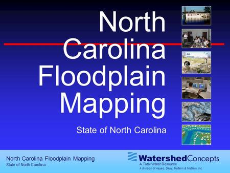 A Total Water Resource A division of Hayes, Seay, Mattern & Mattern, Inc. North Carolina Floodplain Mapping State of North Carolina North Carolina Floodplain.