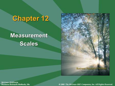 McGraw-Hill/Irwin Business Research Methods, 10e © 2008 The McGraw-Hill Companies, Inc. All Rights Reserved. Chapter 12 MeasurementScales.