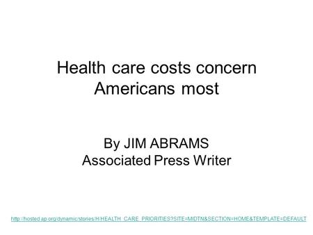 Health care costs concern Americans most By JIM ABRAMS Associated Press Writer
