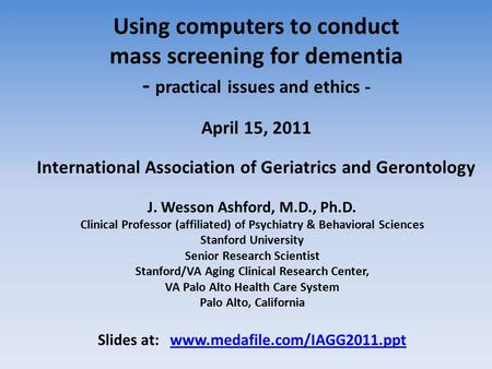 Using computers to conduct mass screening for dementia - practical issues and ethics - April 15, 2011 International Association of Geriatrics and Gerontology.