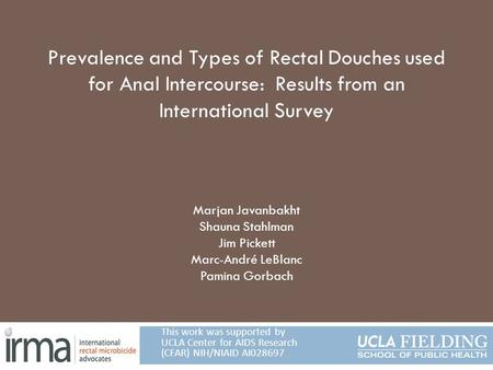 Prevalence and Types of Rectal Douches used for Anal Intercourse: Results from an International Survey Marjan Javanbakht Shauna Stahlman Jim Pickett Marc-André.