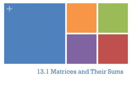 13.1 Matrices and Their Sums