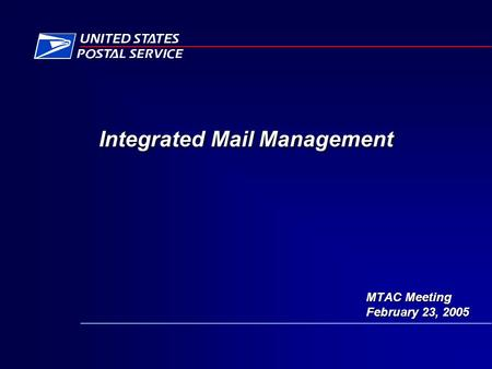 MTAC Meeting February 23, 2005 Integrated Mail Management.