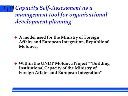 Capacity Self-Assessment as a management tool for organisational development planning u A model used for the Ministry of Foreign Affairs and European Integration,