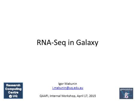RNA-Seq in Galaxy Igor Makunin QAAFI, Internal Workshop, April 17, 2015.