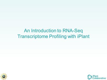 An Introduction to RNA-Seq Transcriptome Profiling with iPlant.