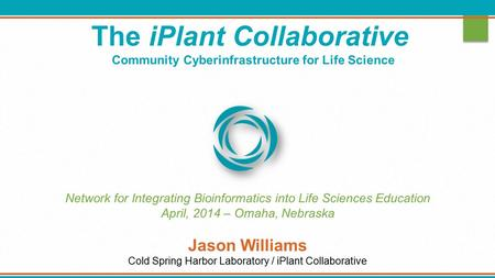 The iPlant Collaborative Community Cyberinfrastructure for Life Science Network for Integrating Bioinformatics into Life Sciences Education April, 2014.