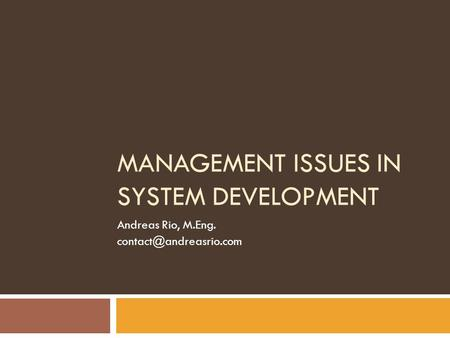MANAGEMENT ISSUES IN SYSTEM DEVELOPMENT Andreas Rio, M.Eng.