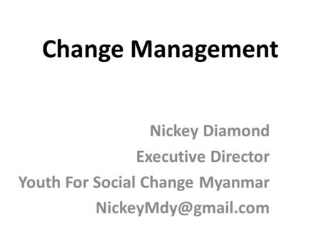Change Management Nickey Diamond Executive Director Youth For Social Change Myanmar