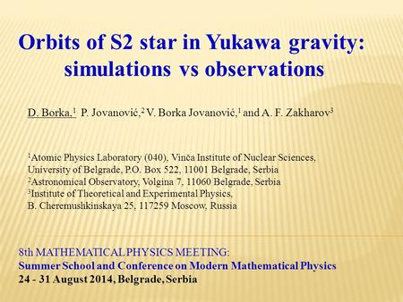 8th MATHEMATICAL PHYSICS MEETING: Summer School and Conference on Modern Mathematical Physics 24 - 31 August 2014, Belgrade, Serbia Orbits of S2 star in.