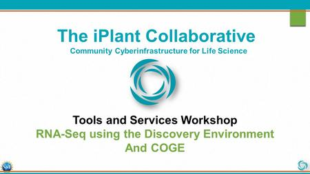 The iPlant Collaborative Community Cyberinfrastructure for Life Science Tools and Services Workshop RNA-Seq using the Discovery Environment And COGE.