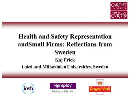 Health and Safety Representation andSmall Firms: Reflections from Sweden Kaj Frick Lule å and Mälardalen Universities, Sweden.