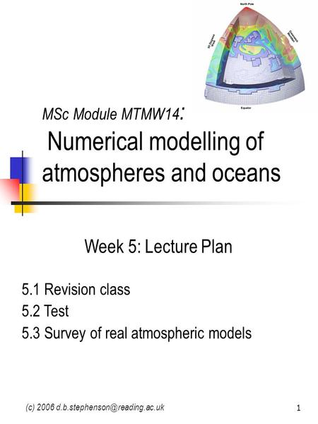 (c) 2006 1 MSc Module MTMW14 : Numerical modelling of atmospheres and oceans Week 5: Lecture Plan 5.1 Revision class 5.2 Test.