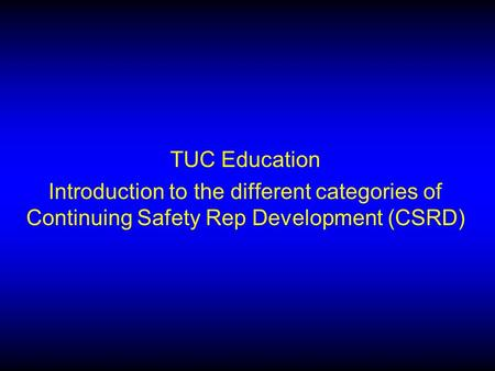 TUC Education Introduction to the different categories of Continuing Safety Rep Development (CSRD)