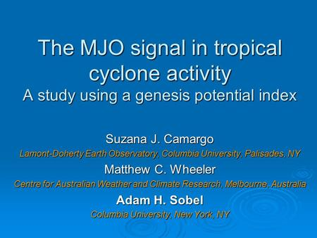 The MJO signal in tropical cyclone activity A study using a genesis potential index Suzana J. Camargo Lamont-Doherty Earth Observatory, Columbia University,