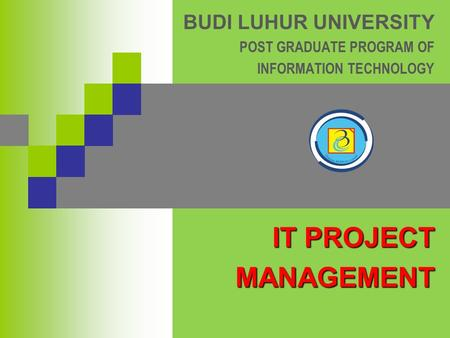 BUDI LUHUR UNIVERSITY POST GRADUATE PROGRAM OF INFORMATION TECHNOLOGY IT PROJECT MANAGEMENT.