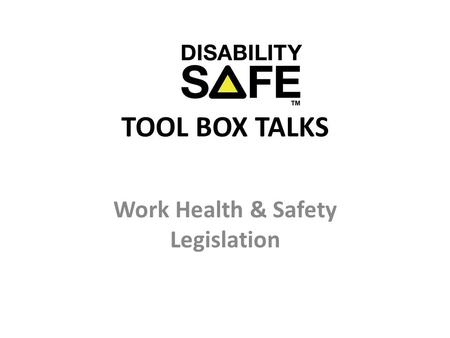 TOOL BOX TALKS Work Health & Safety Legislation. Background New WHS laws commenced January 1, 2012 which impact all persons who conduct a business or.