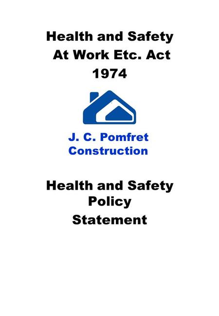 Health and Safety At Work Etc. Act 1974 J Health and Safety Policy Statement J. C. Pomfret Construction.