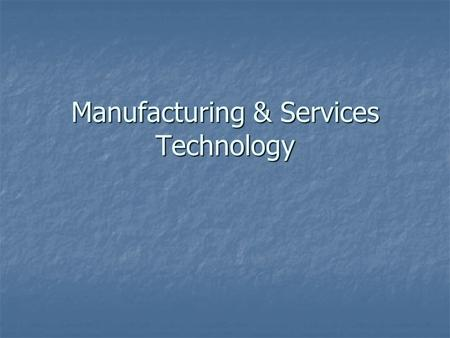 Manufacturing & Services Technology. Technology What is it? What is it? Core v. Noncore Technology Core v. Noncore Technology.