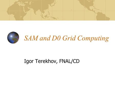 SAM and D0 Grid Computing Igor Terekhov, FNAL/CD.